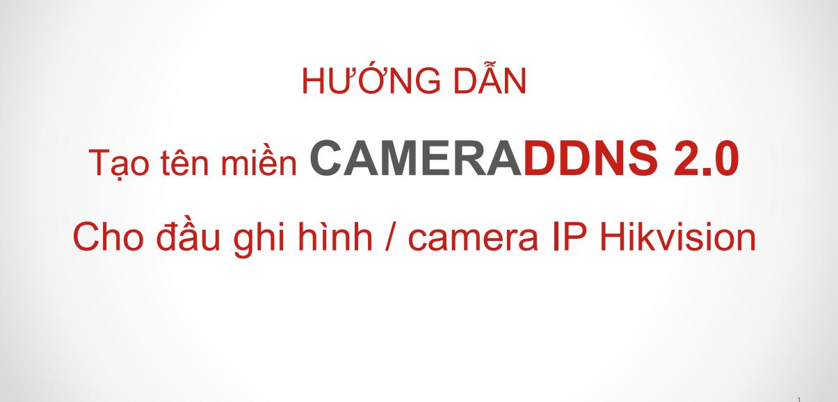 Hướng dận tạo tên miền CAMERADDNS 2.0 Cho đầu ghi hình / camera IP Hikvision